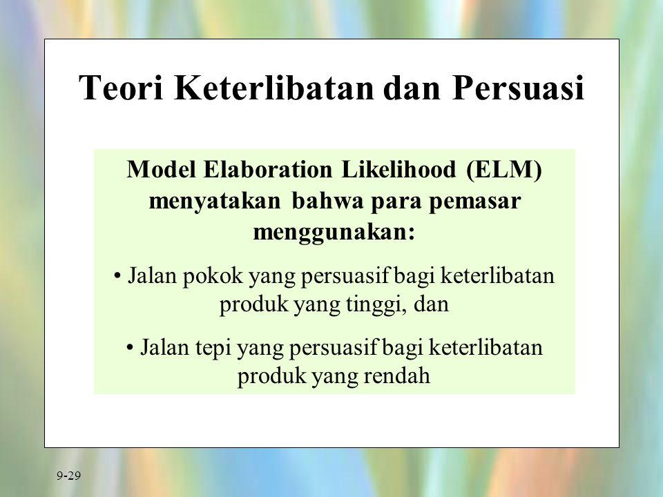 9-29 Teori Keterlibatan dan Persuasi Model Elaboration Likelihood (ELM) menyatakan bahwa para pemasar menggunakan: Jalan pokok yang persuasif bagi keterlibatan produk yang tinggi, dan Jalan tepi yang persuasif bagi keterlibatan produk yang rendah