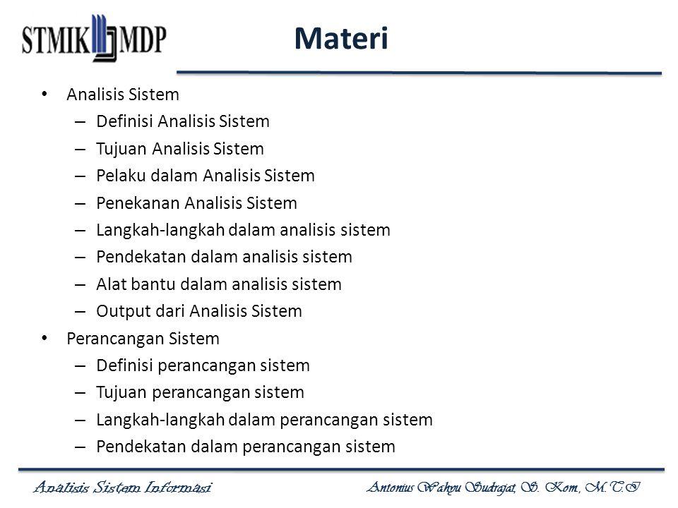 Analisis Sistem Informasi Antonius Wahyu Sudrajat, S. Kom., M.T.I Materi Analisis Sistem – Definisi Analisis Sistem – Tujuan Analisis Sistem – Pelaku