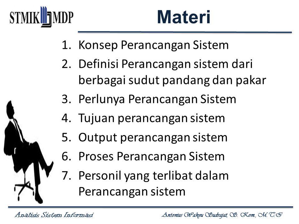 Analisis Sistem Informasi Antonius Wahyu Sudrajat, S. Kom., M.T.I Materi 1.Konsep Perancangan Sistem 2.Definisi Perancangan sistem dari berbagai sudut