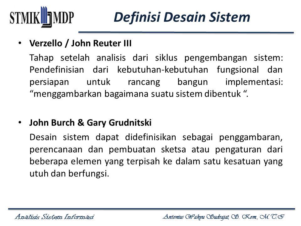 Analisis Sistem Informasi Antonius Wahyu Sudrajat, S. Kom., M.T.I Definisi Desain Sistem Verzello / John Reuter III Tahap setelah analisis dari siklus