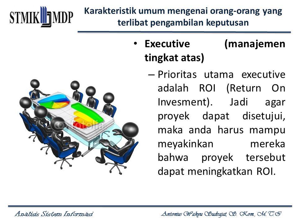 Analisis Sistem Informasi Antonius Wahyu Sudrajat, S. Kom., M.T.I Karakteristik umum mengenai orang-orang yang terlibat pengambilan keputusan Executiv