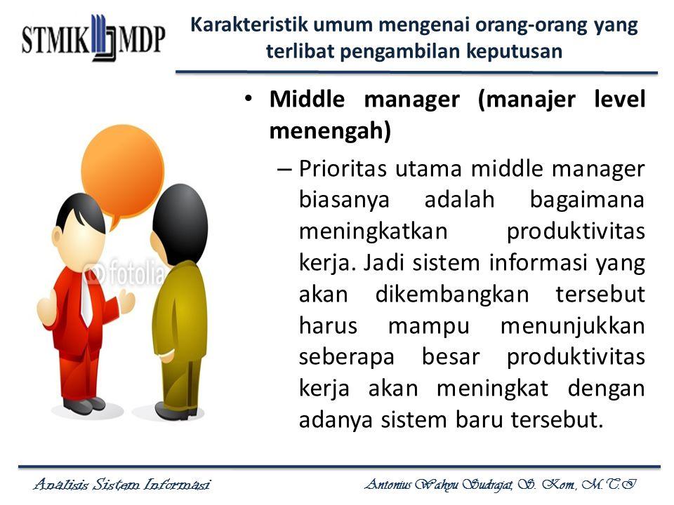Analisis Sistem Informasi Antonius Wahyu Sudrajat, S. Kom., M.T.I Karakteristik umum mengenai orang-orang yang terlibat pengambilan keputusan Middle m