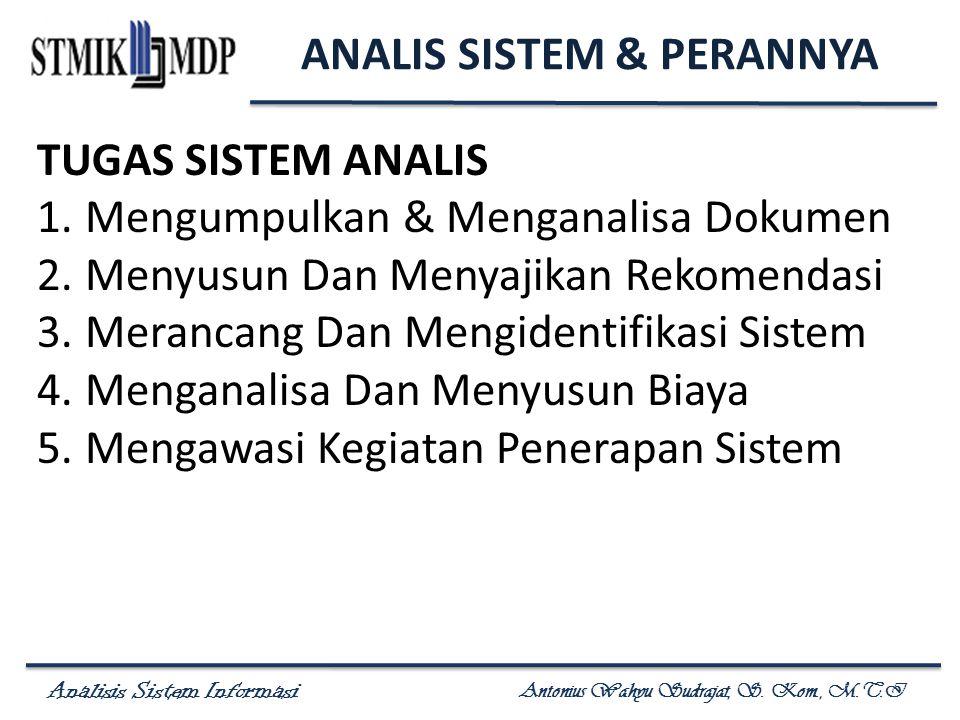 Analisis Sistem Informasi Antonius Wahyu Sudrajat, S. Kom., M.T.I TUGAS SISTEM ANALIS 1.Mengumpulkan & Menganalisa Dokumen 2.Menyusun Dan Menyajikan R