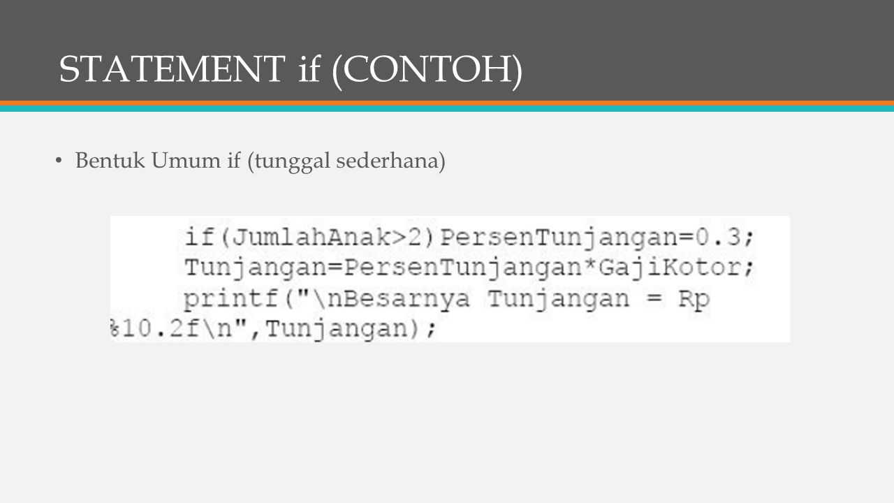 STATEMENT if (CONTOH) Bentuk Umum if (tunggal blok statement)