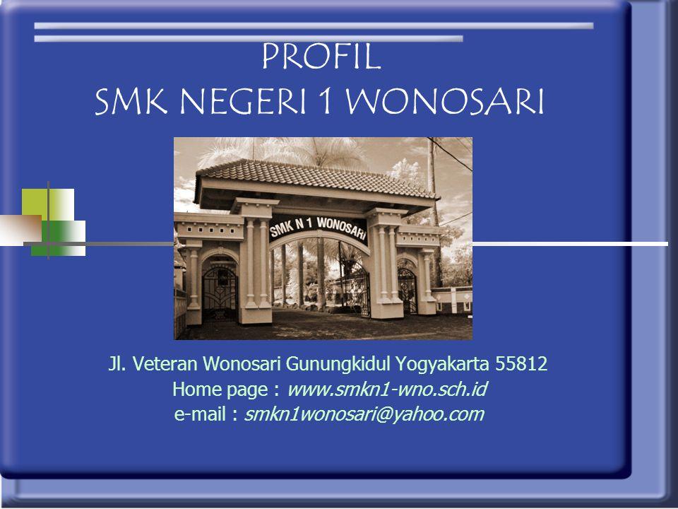 PROFIL SMK NEGERI 1 WONOSARI Jl. Veteran Wonosari Gunungkidul Yogyakarta 55812 Home page : www.smkn1-wno.sch.id e-mail : smkn1wonosari@yahoo.com