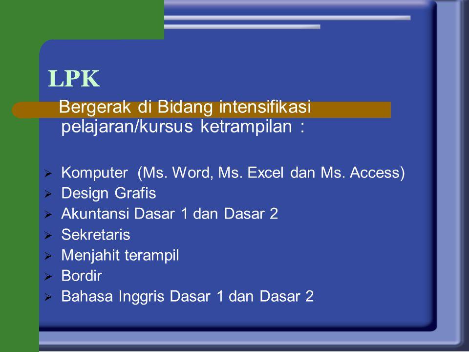 LPK Bergerak di Bidang intensifikasi pelajaran/kursus ketrampilan :  Komputer (Ms.