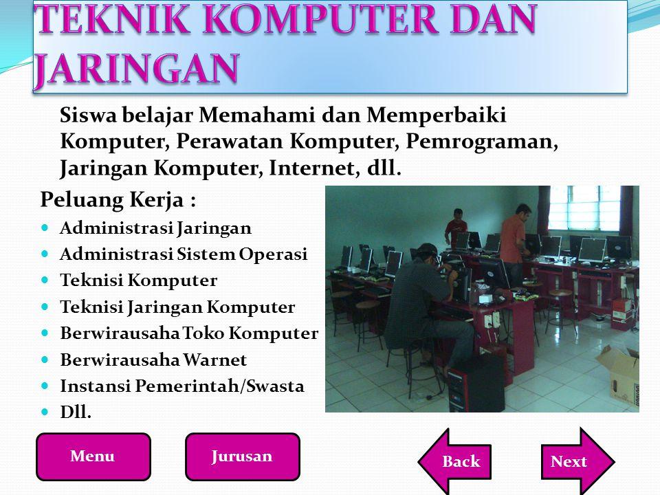 Siswa belajar Memahami dan Memperbaiki Komputer, Perawatan Komputer, Pemrograman, Jaringan Komputer, Internet, dll. Peluang Kerja : Administrasi Jarin