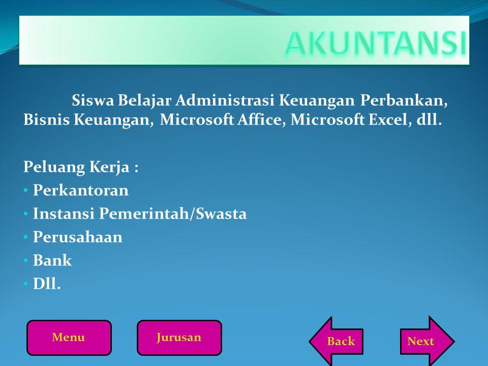 Siswa Belajar Administrasi Keuangan Perbankan, Bisnis Keuangan, Microsoft Affice, Microsoft Excel, dll. Peluang Kerja : Perkantoran Instansi Pemerinta