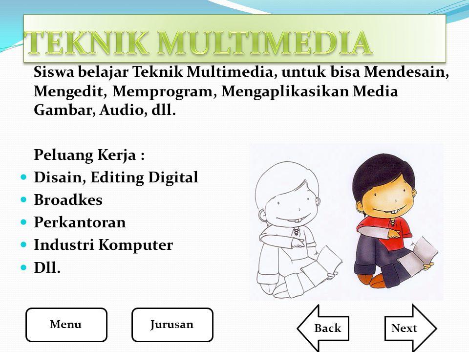 Siswa belajar Teknik Multimedia, untuk bisa Mendesain, Mengedit, Memprogram, Mengaplikasikan Media Gambar, Audio, dll. Peluang Kerja : Disain, Editing