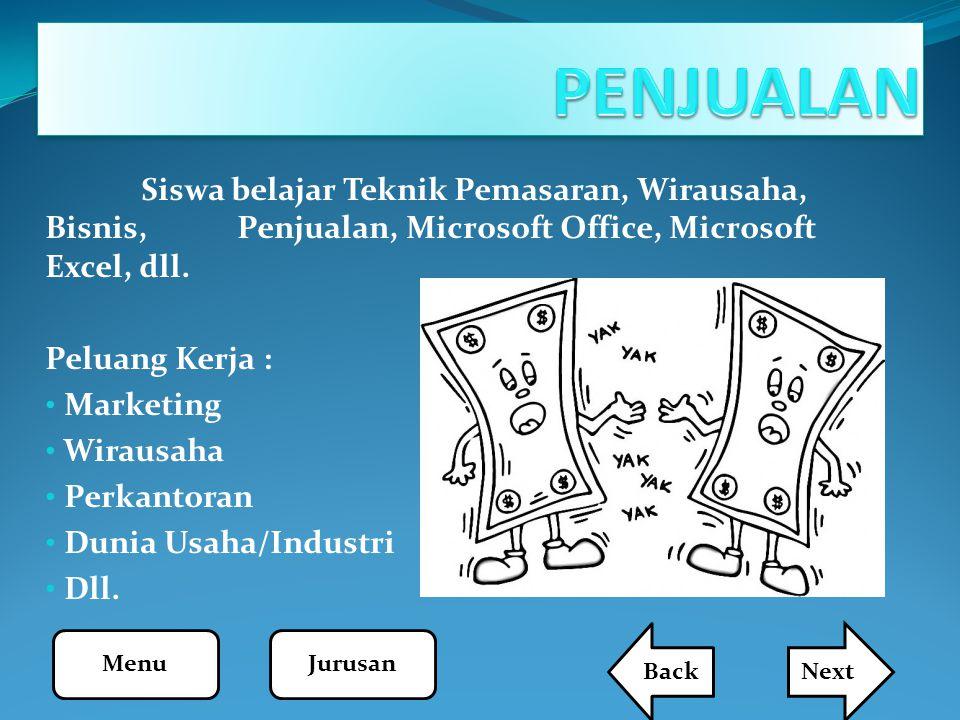 Siswa belajar Teknik Pemasaran, Wirausaha, Bisnis, Penjualan, Microsoft Office, Microsoft Excel, dll. Peluang Kerja : Marketing Wirausaha Perkantoran