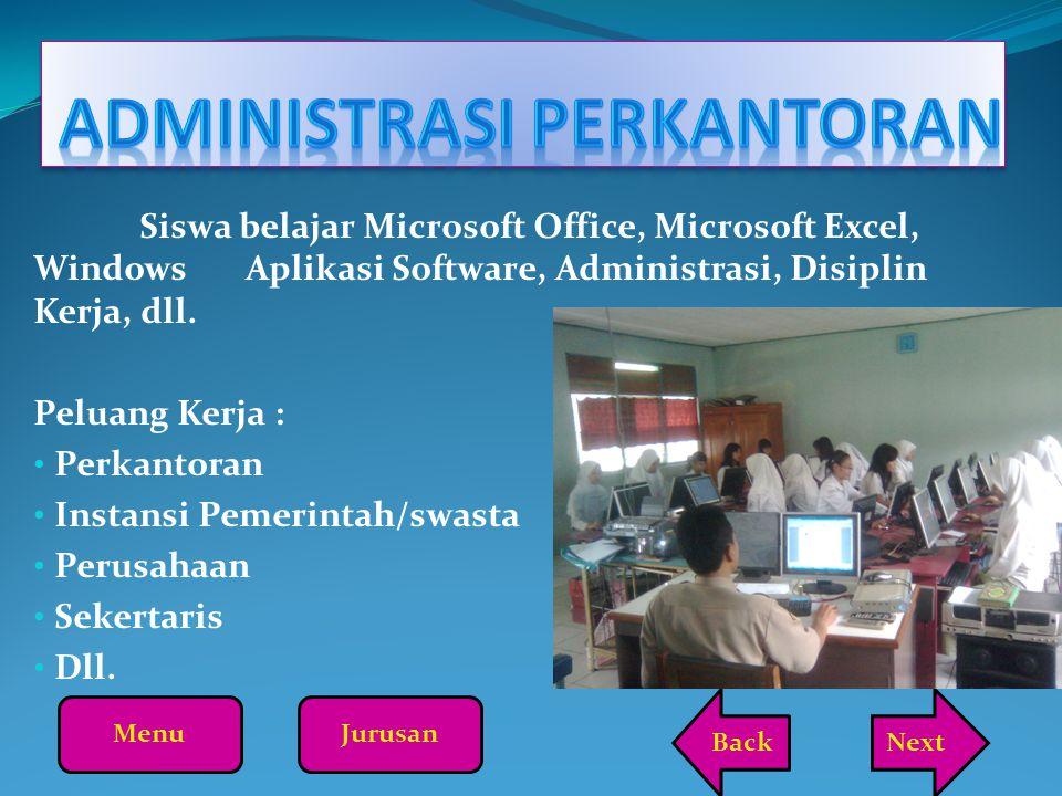 Siswa belajar Microsoft Office, Microsoft Excel, Windows Aplikasi Software, Administrasi, Disiplin Kerja, dll. Peluang Kerja : Perkantoran Instansi Pe