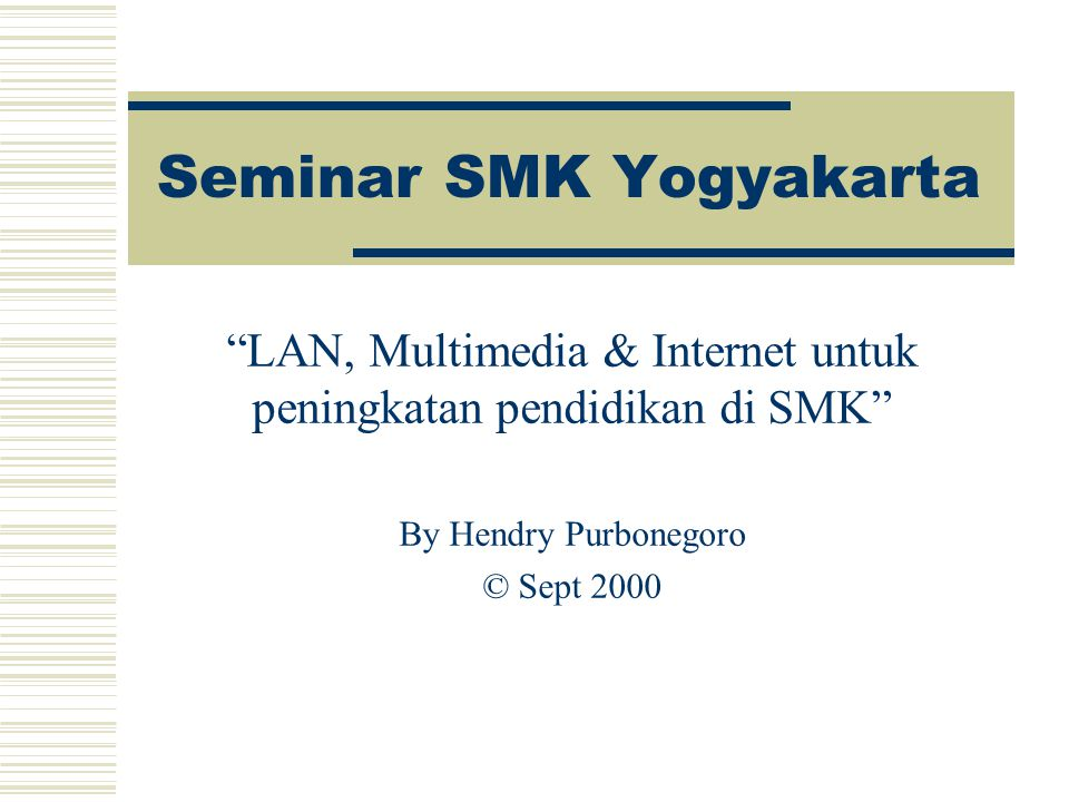 Seminar SMK Yogyakarta LAN, Multimedia & Internet untuk peningkatan pendidikan di SMK By Hendry Purbonegoro © Sept 2000