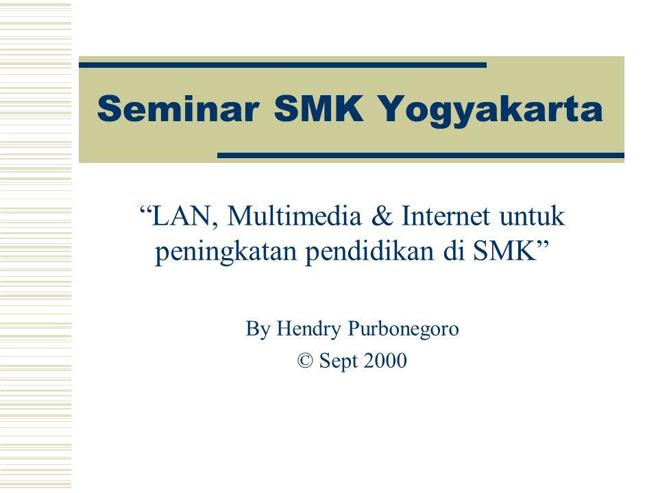 "Seminar SMK Yogyakarta ""LAN, Multimedia & Internet untuk peningkatan pendidikan di SMK"" By Hendry Purbonegoro © Sept 2000"