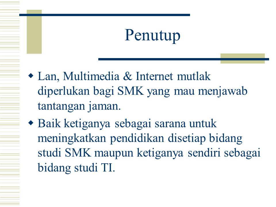 Penutup  Lan, Multimedia & Internet mutlak diperlukan bagi SMK yang mau menjawab tantangan jaman.