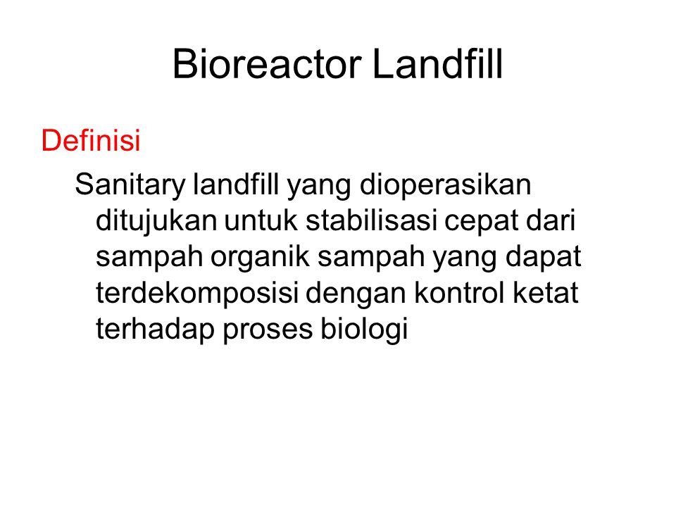 Traditional Landfill Goal: Keep Liquids Out Buried Waste (little decomposition) Cap Liner and Leachate Collection system CH 4, CO 2 Leachate to Treatment Plant