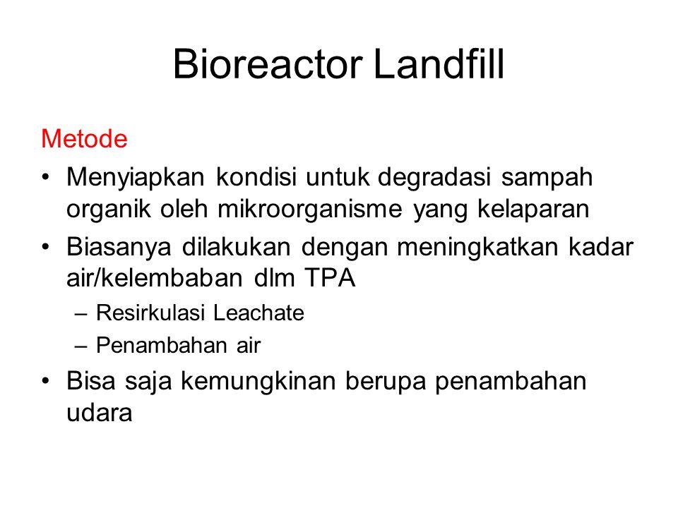 Bioreactor Landfill Potensi Keuntungan Kapasitas disposal yg meningkat Pengoperasian fleksibel dalam pengelolaan leachate Meningkatkan kelayakan LFG u