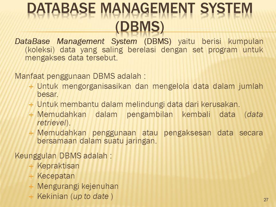 DataBase Management System (DBMS) yaitu berisi kumpulan (koleksi) data yang saling berelasi dengan set program untuk mengakses data tersebut. Manfaat
