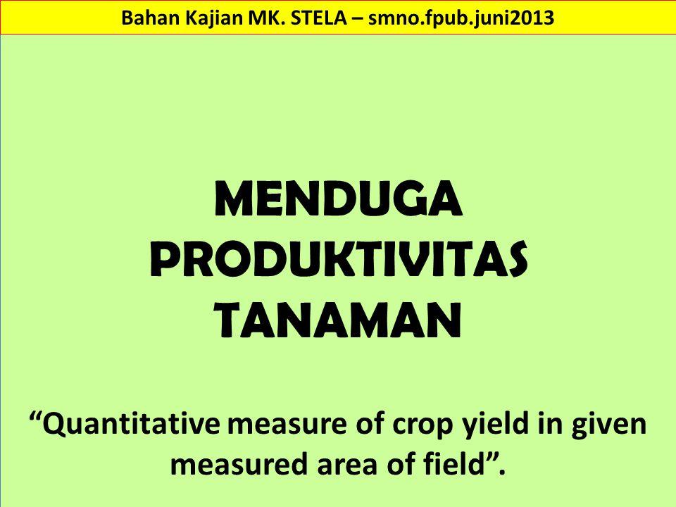 """MENDUGA PRODUKTIVITAS TANAMAN """"Quantitative measure of crop yield in given measured area of field"""". Bahan Kajian MK. STELA – smno.fpub.juni2013"""
