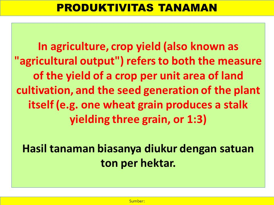 PRODUKTIVITAS TANAMAN Sumber: In agriculture, crop yield (also known as