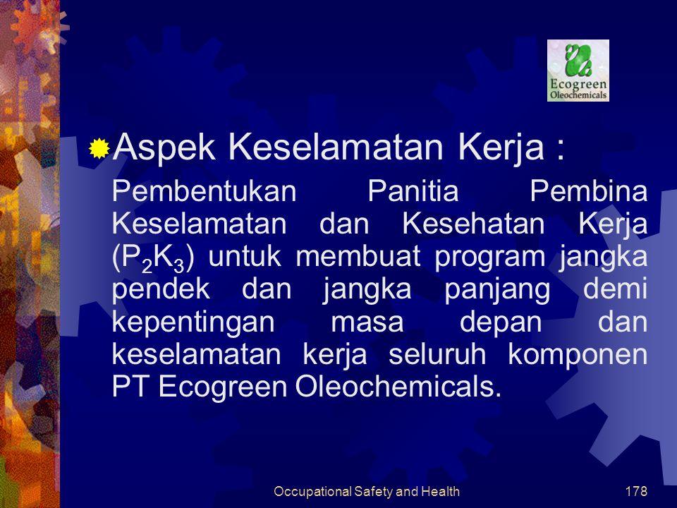 Occupational Safety and Health177  Aspek Kesehatan  Bahan baku (minyak kelapa & kelapa sawit) : tidak berbahaya  Produk (fatty alkohol) : tidak berbahaya Aspek Kesehatan, Keselamatan Kerja dan Lingkungan