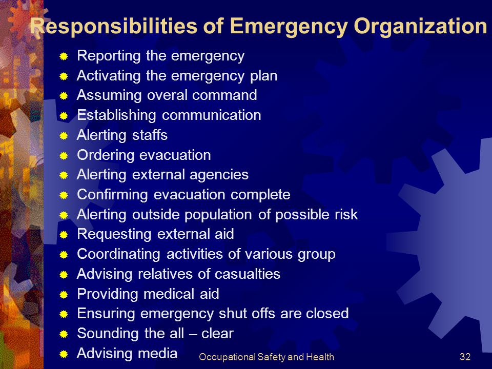 Occupational Safety and Health31 Emergency Organization  Emergency organization lead by an emergency coordinator  Appointed and trained individual a