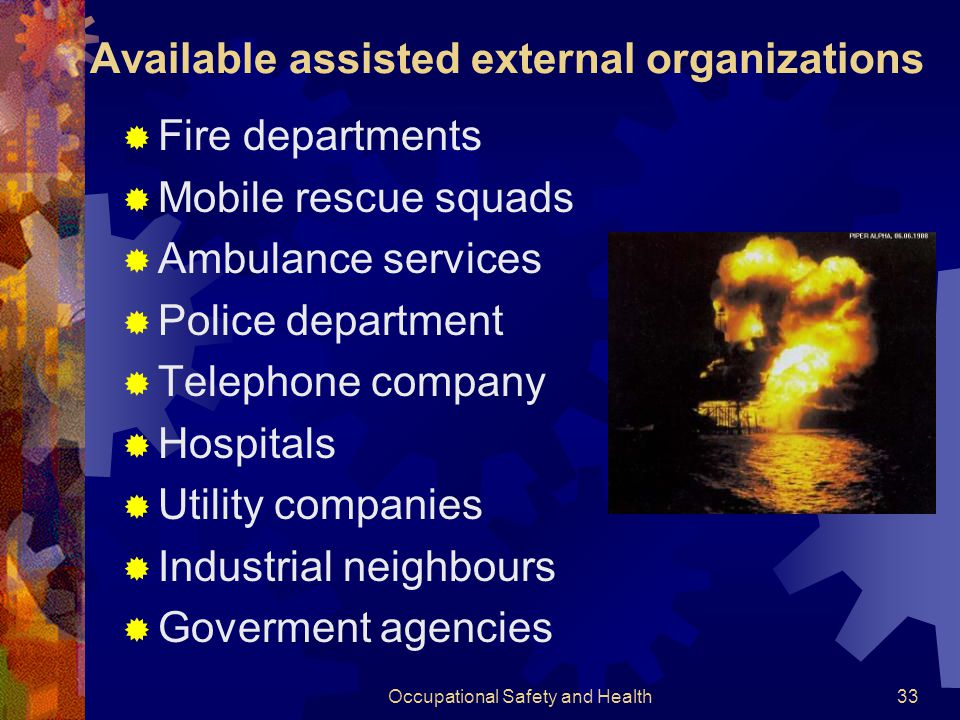 Occupational Safety and Health32 Responsibilities of Emergency Organization  Reporting the emergency  Activating the emergency plan  Assuming overa