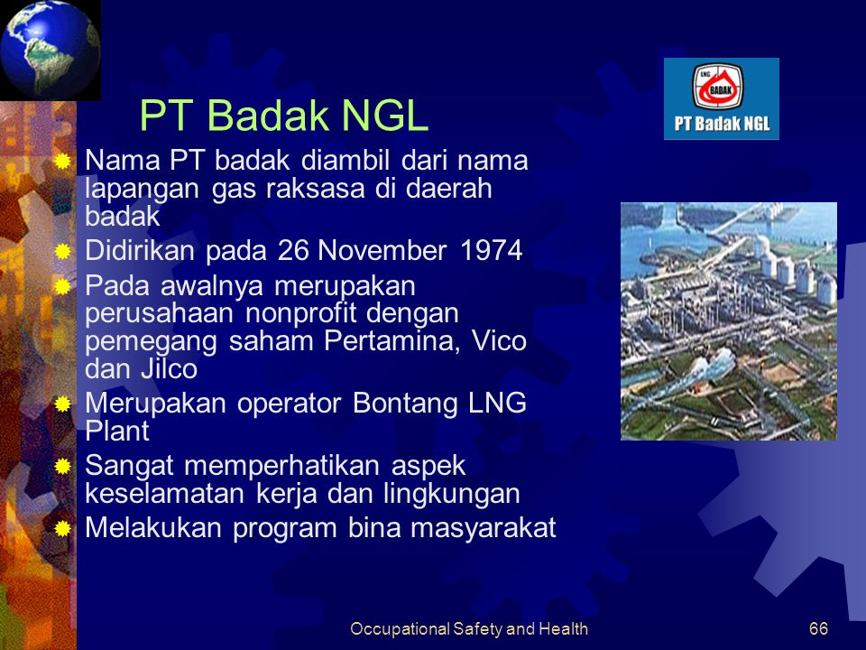 Occupational Safety and Health65 Produksi Bontang LNG Plant (Continued) 199110.985.525197509.68616 199211.789.147211582.13415 199312.149.872214680.65023 199414.107.104249785.89523 199513.707.104240733.25117 199615.214.927245945.04021 199715.621.658294961.13220 199816.413.427309976.30525 199918.497.2583401.058.06525 200020.588.062380931.12021 200121.383.5434081.154.15926 200220.219.962356906.05720
