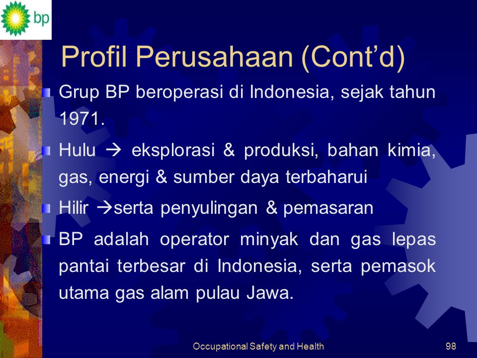 Occupational Safety and Health97 Profil Perusahaan BP Internasional adalah grup petroleum dan petrokimia terbesar di dunia Operasinya global, >100,000