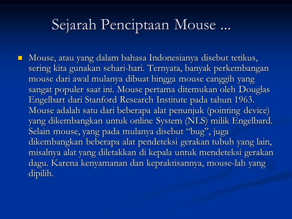Gambar 1&2: Mouse pertama buatan Engelbard Mouse pertama berukuran besar, dan menggunakan dua buah roda yang saling tegak lurus untuk mendeteksi gerakan ke sumbu X dan sumbu Y.