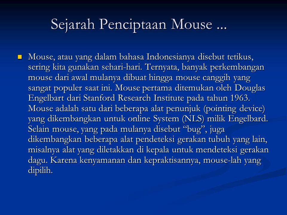 Sejarah Penciptaan Mouse... Sejarah Penciptaan Mouse... Mouse, atau yang dalam bahasa Indonesianya disebut tetikus, sering kita gunakan sehari-hari. T