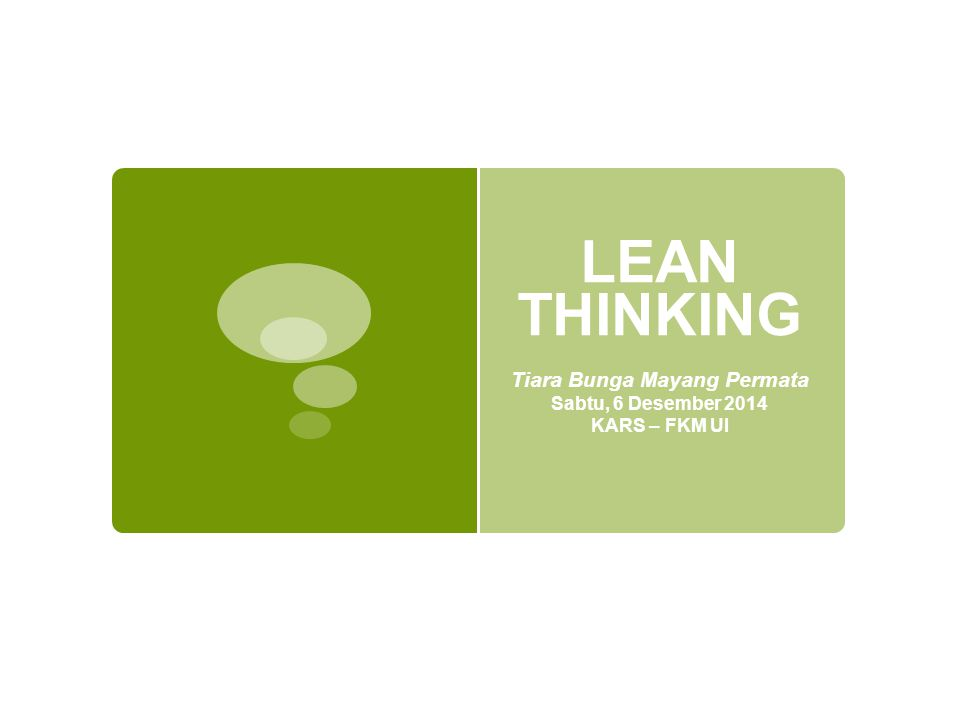 LEAN THINKING Tiara Bunga Mayang Permata Sabtu, 6 Desember 2014 KARS – FKM UI