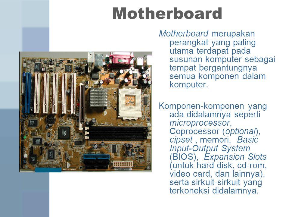 Motherboard Motherboard merupakan perangkat yang paling utama terdapat pada susunan komputer sebagai tempat bergantungnya semua komponen dalam komputer.