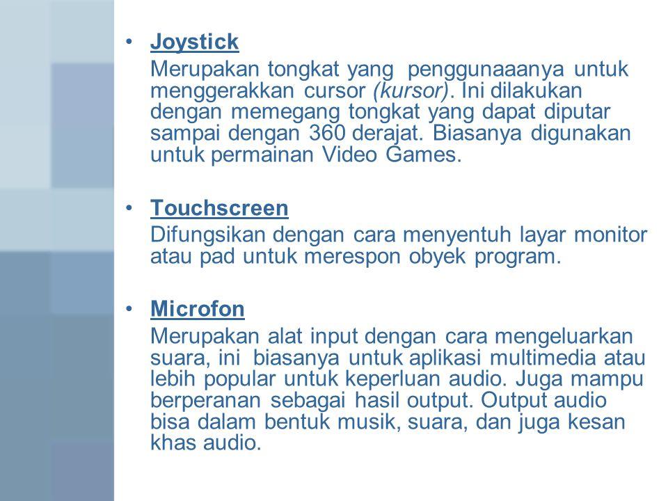 Joystick Merupakan tongkat yang penggunaaanya untuk menggerakkan cursor (kursor).