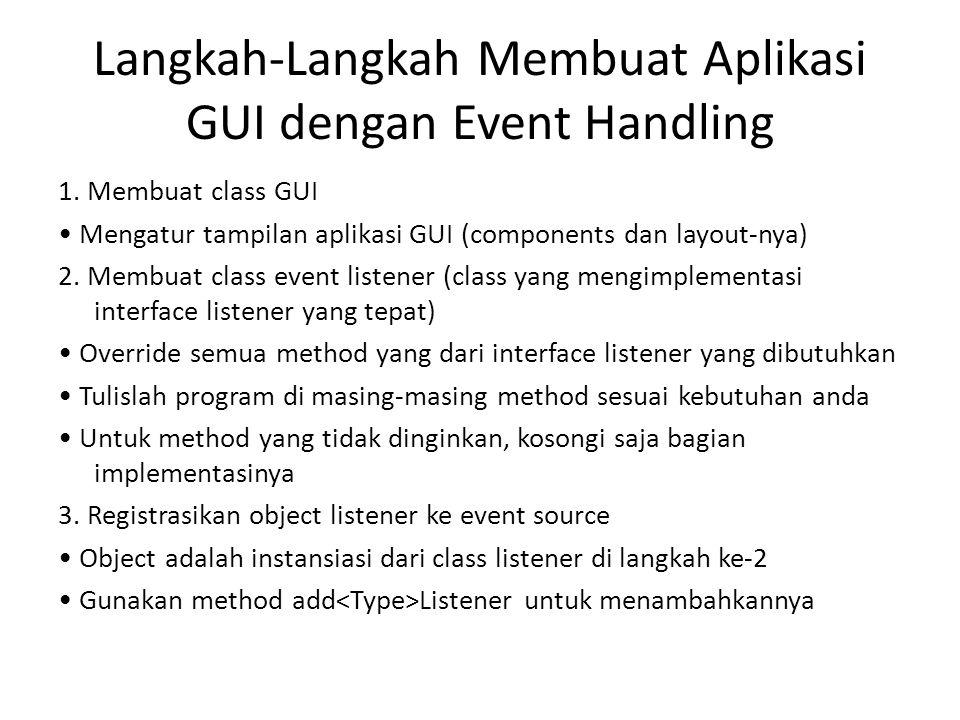 Langkah-Langkah Membuat Aplikasi GUI dengan Event Handling 1.
