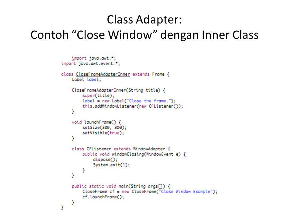 """Class Adapter: Contoh """"Close Window"""" dengan Inner Class"""