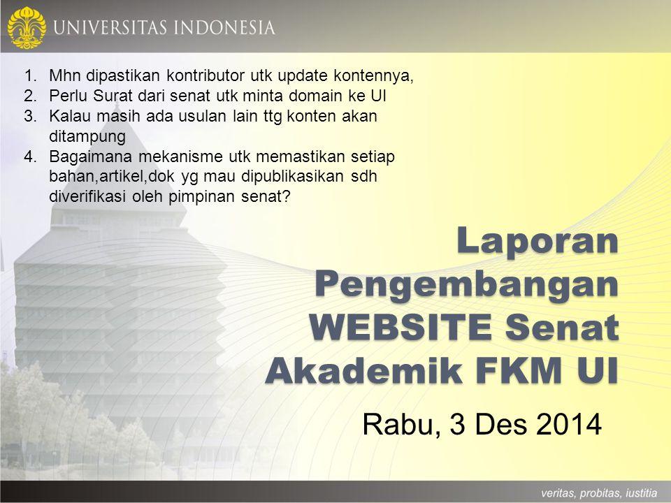 Laporan Pengembangan WEBSITE Senat Akademik FKM UI Rabu, 3 Des 2014 1.Mhn dipastikan kontributor utk update kontennya, 2.Perlu Surat dari senat utk mi