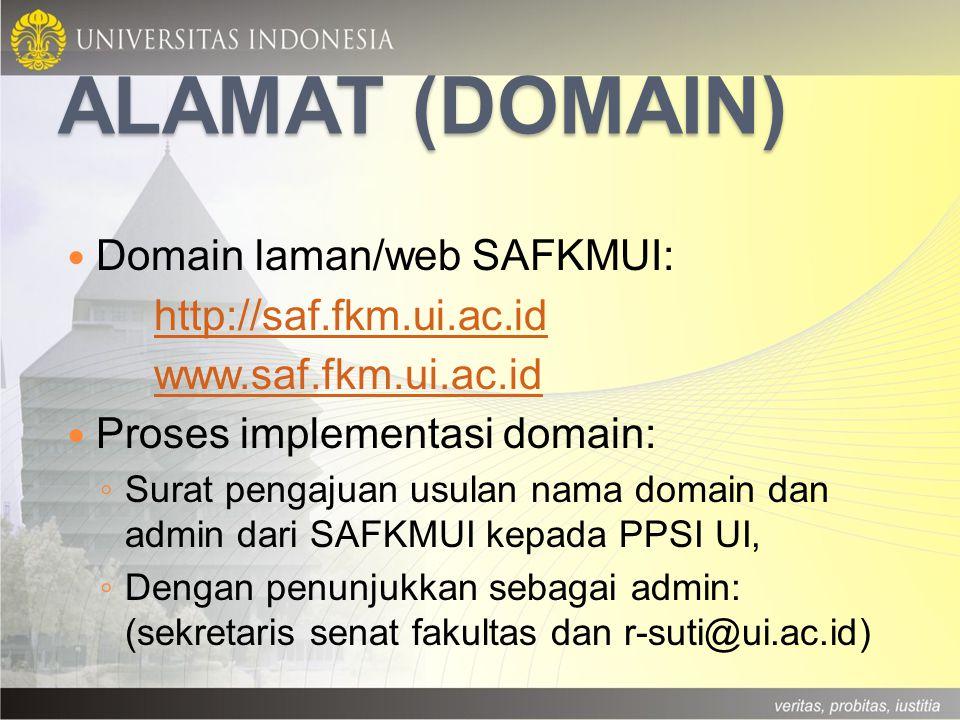 ALAMAT (DOMAIN) Domain laman/web SAFKMUI: http://saf.fkm.ui.ac.id www.saf.fkm.ui.ac.id Proses implementasi domain: ◦ Surat pengajuan usulan nama domai