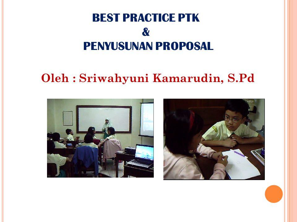 BEST PRACTICE PTK & PENYUSUNAN PROPOSAL Oleh : Sriwahyuni Kamarudin, S.Pd