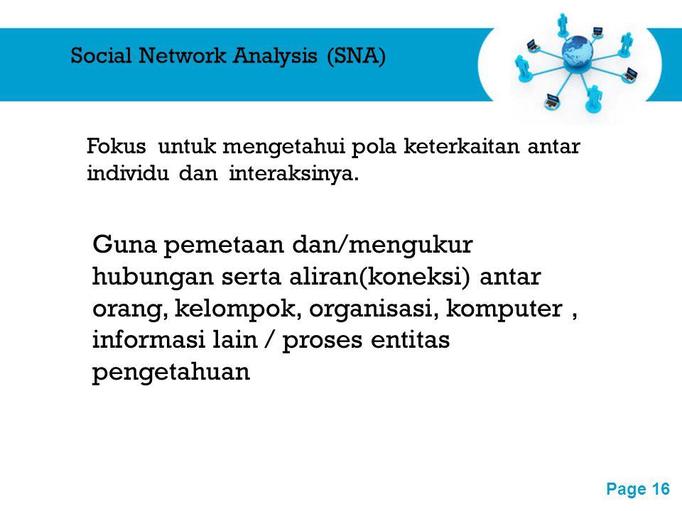 Free Powerpoint Templates Page 16 Social Network Analysis (SNA) Fokus untuk mengetahui pola keterkaitan antar individu dan interaksinya. Guna pemetaan