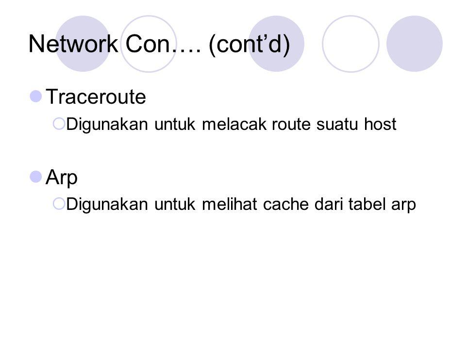 Network Con…. (cont'd) Traceroute  Digunakan untuk melacak route suatu host Arp  Digunakan untuk melihat cache dari tabel arp