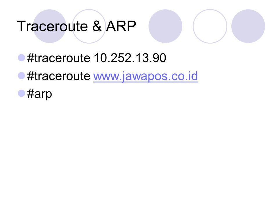 Traceroute & ARP #traceroute 10.252.13.90 #traceroute www.jawapos.co.idwww.jawapos.co.id #arp