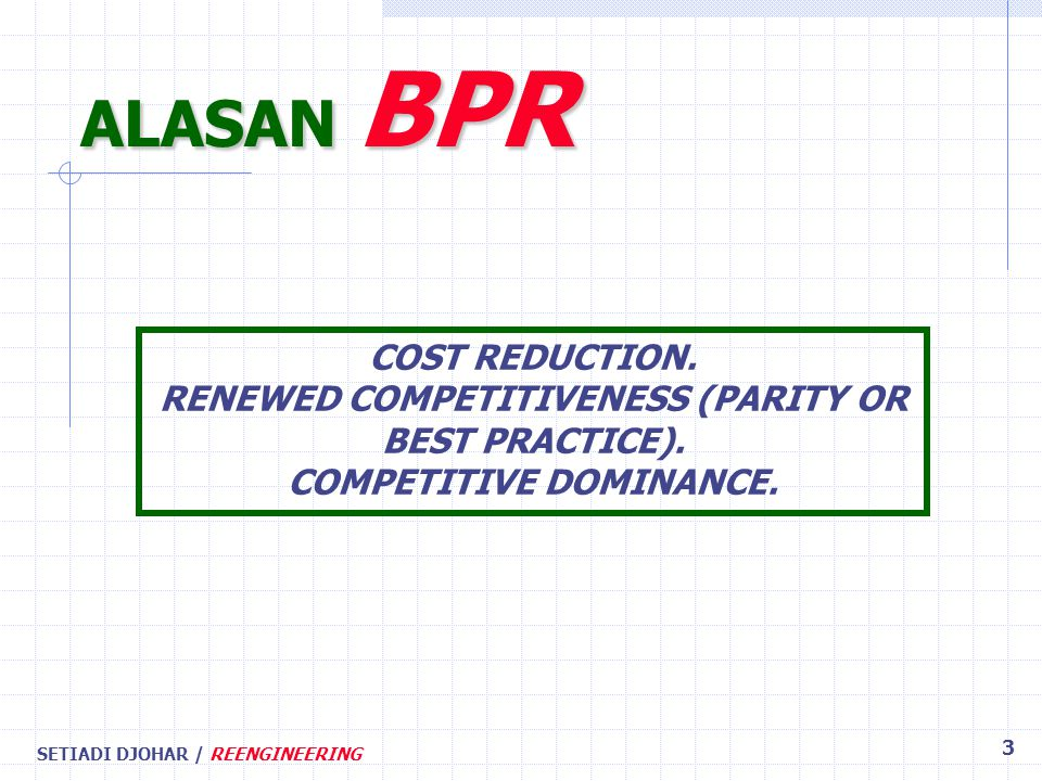 SETIADI DJOHAR / REENGINEERING 3 COST REDUCTION. RENEWED COMPETITIVENESS (PARITY OR BEST PRACTICE).