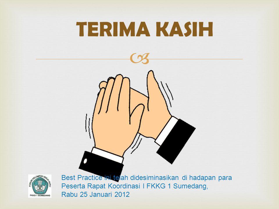  TERIMA KASIH Best Practice ini telah didesiminasikan di hadapan para Peserta Rapat Koordinasi I FKKG 1 Sumedang, Rabu 25 Januari 2012