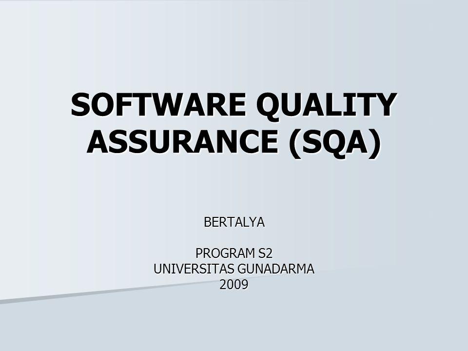 SOFTWARE QUALITY ASSURANCE (SQA) BERTALYA PROGRAM S2 UNIVERSITAS GUNADARMA 2009