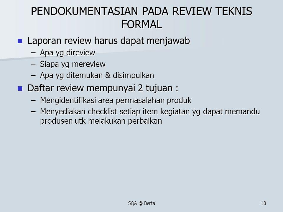 SQA @ Berta18 PENDOKUMENTASIAN PADA REVIEW TEKNIS FORMAL Laporan review harus dapat menjawab Laporan review harus dapat menjawab –Apa yg direview –Sia