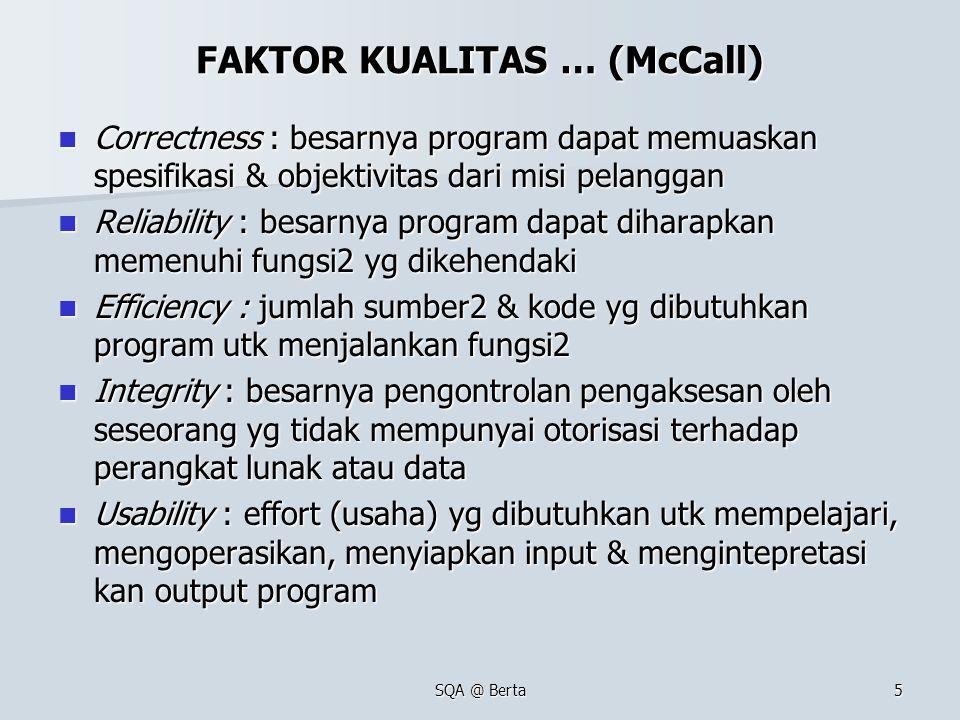 SQA @ Berta5 FAKTOR KUALITAS … (McCall) Correctness : besarnya program dapat memuaskan spesifikasi & objektivitas dari misi pelanggan Correctness : be