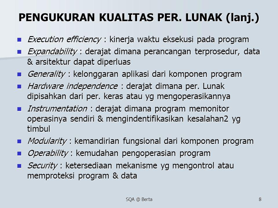 SQA @ Berta8 PENGUKURAN KUALITAS PER. LUNAK (lanj.) Execution efficiency : kinerja waktu eksekusi pada program Execution efficiency : kinerja waktu ek