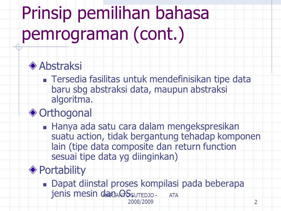 Prinsip pemilihan bahasa pemrograman (cont.) Abstraksi Tersedia fasilitas untuk mendefinisikan tipe data baru sbg abstraksi data, maupun abstraksi algoritma.