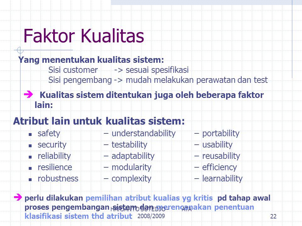 Faktor Kualitas Yang menentukan kualitas sistem: Sisi customer -> sesuai spesifikasi Sisi pengembang -> mudah melakukan perawatan dan test è Kualitas