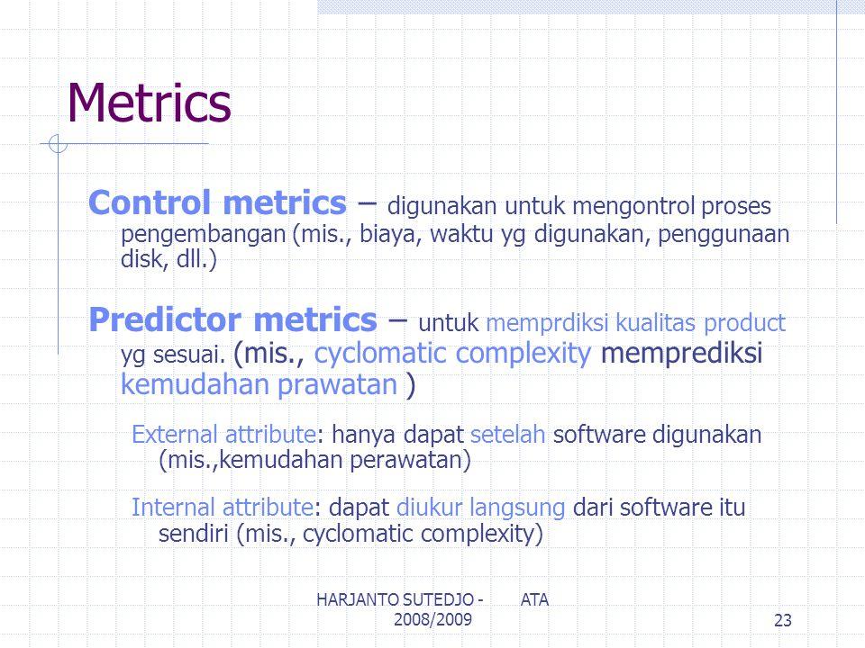 Metrics Control metrics – digunakan untuk mengontrol proses pengembangan (mis., biaya, waktu yg digunakan, penggunaan disk, dll.) Predictor metrics – untuk memprdiksi kualitas product yg sesuai.